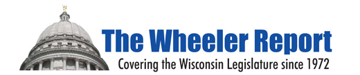 The Wheeler Report - Covering the Wisconsin Legislature since 1972